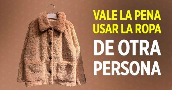 ¿Vale la pena usar la ropa de otra persona?