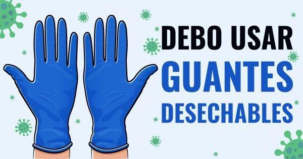 ¿Debo usar guantes desechables ahora?